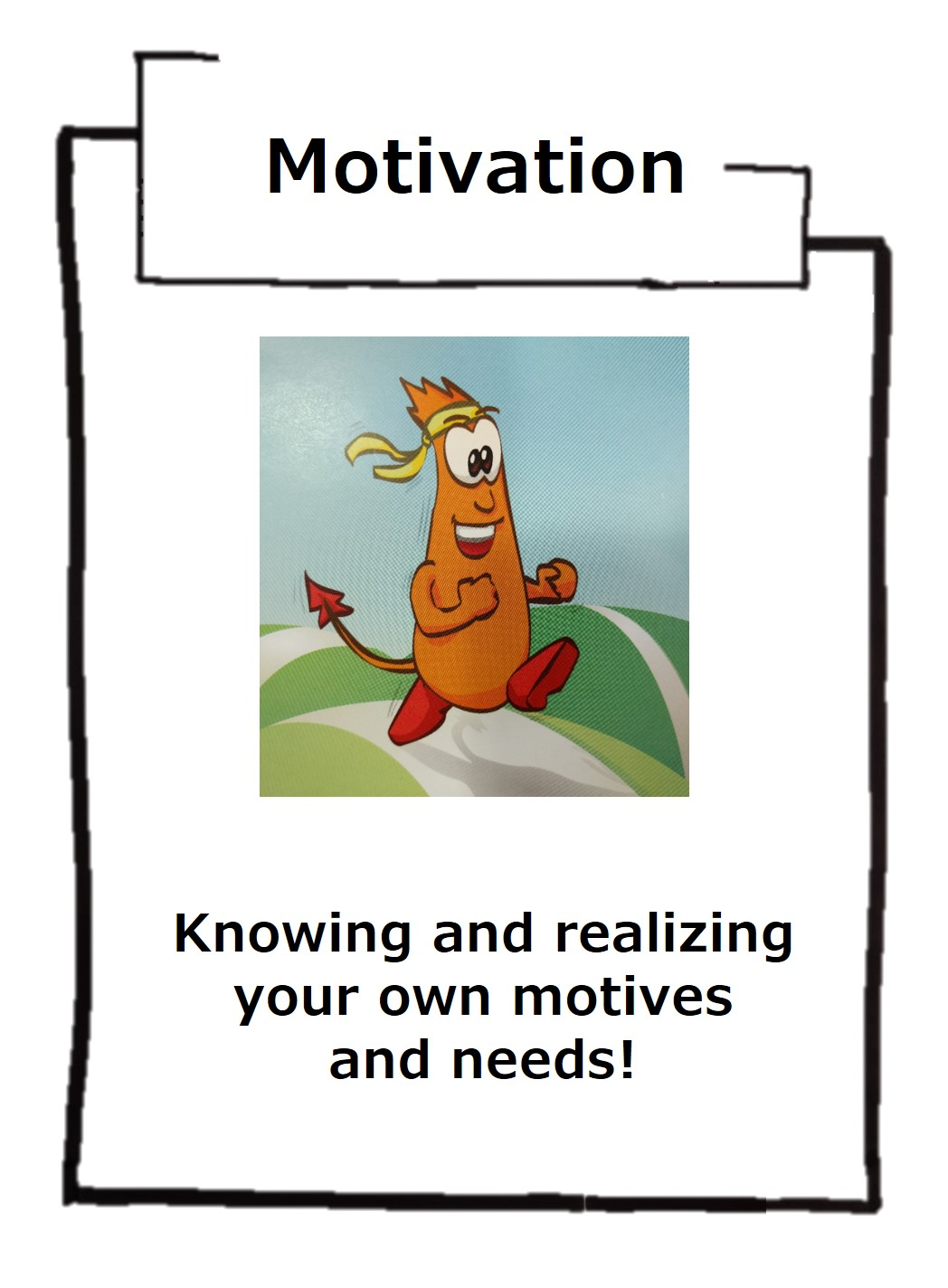 Your own motivation shows in inner strength - we cannot be motivated by others - we need ourselves to move forward!