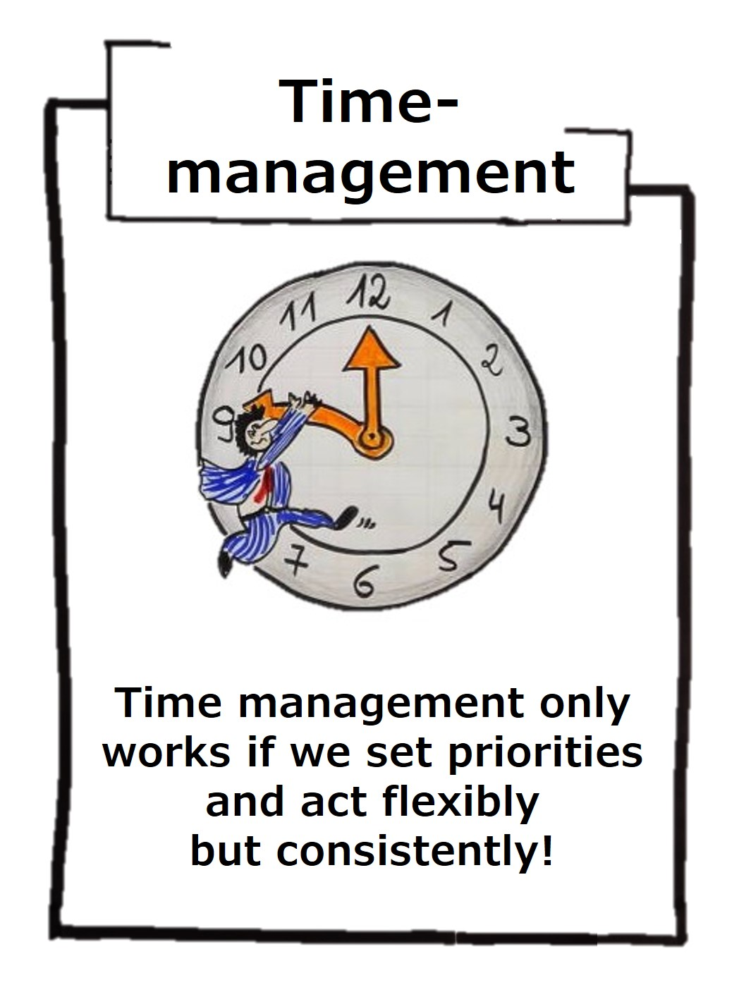 Time management is just as important as self-management, because only we are masters of our time, nobody else!